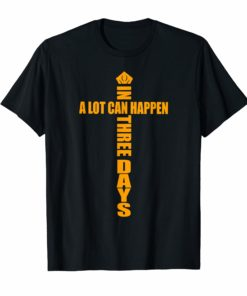 A Lot Can Happen In Three Days Christian Easter T-Shirt