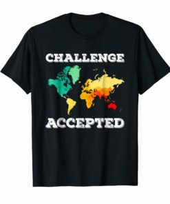 Challenge Accepted Map T Shirt Travel World Traveler Shirt