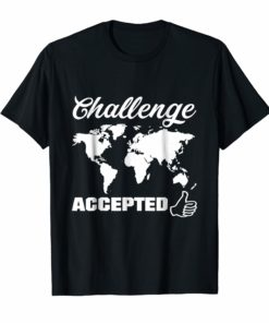Challenge Accepted Map of the World Geography Shirt
