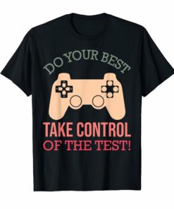 Do Your Best-Take Control-of The Test - STAAR Testing T-Shirt