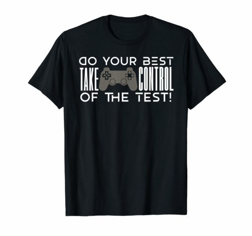 Do your best testing shirt take control of the test Tshirt