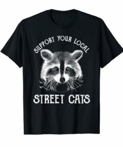 Funny Raccoon T-Shirt Support Your Local Street Cats Shirt