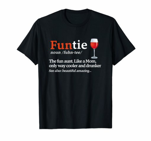 Funtie Definition The Fun Aunt Like A Mom Funny Wine T-shirt