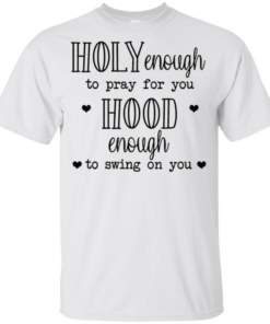 Holy Enough To Pray For You Hood Enough To Swing On You Youth Kids T-Shirt