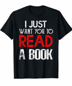 I JUST WANT YOU TO READ A BOOK TShirt