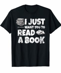 I Just Want You To Read A Book Shirt