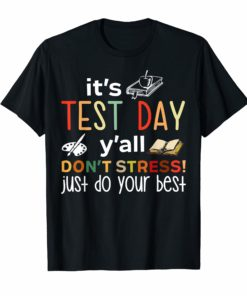 It's Test Day Y'all Don't Stress Just Do Your Best T-Shirt