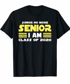 Junior No More Senior I Am Class of 2020 T-Shirt