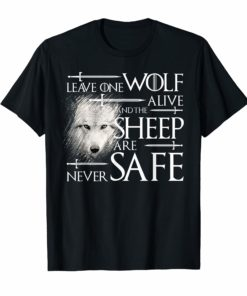 Leave on wolf alive and the sheep are never safe Shirt