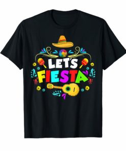 Lets Fiesta Funny Cinco De Mayo T Shirt for Mexican party