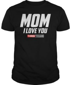 Mom I Love You 3000 Funny Mother's Day Gift T-shirt