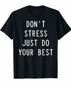 Motivational Teacher Shirt - State Testing Just Do Your Best T-Shirt