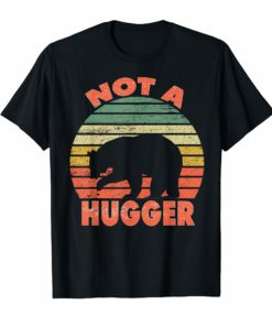 Not a hugger T shirt vintage bear Shirt Gifts Men Women