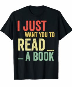 Vintage I Just Want You To Read A Book T-Shirt Book Lover Gift Shirt
