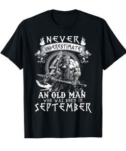 Never Underestimate An Old Man Who Was Born In September Tee