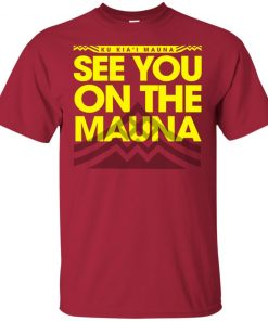 Ku Kiai Mauna See You On The Mauna T Shirt