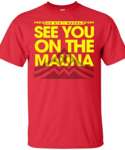 Ku Kiai Mauna See You On The Mauna T Shirts