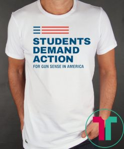 Students Demand Action For Gun Sense In America T Shirt