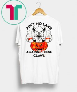 Ain't no laws against these claws Halloween shirt