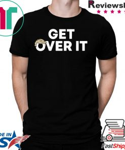 Get Over It T Shirt