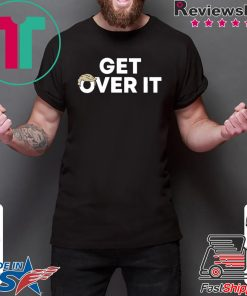 Get Over It Tee Shirt