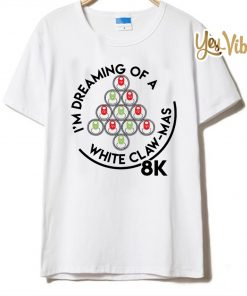 I'm Dreaming Of A White Claw-Mas 8K Shirts