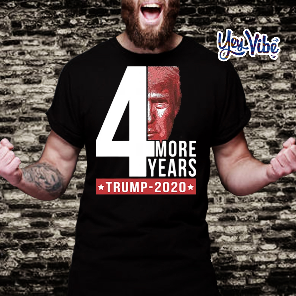 4 More Years Trump 2020 T Shirt