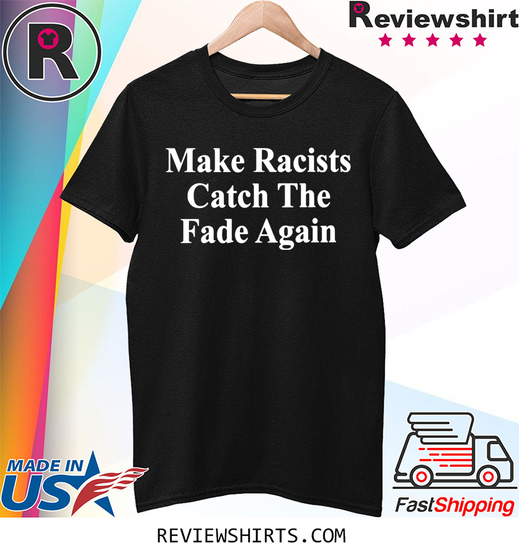 Make Racists Catch The Fade Again T-Shirt