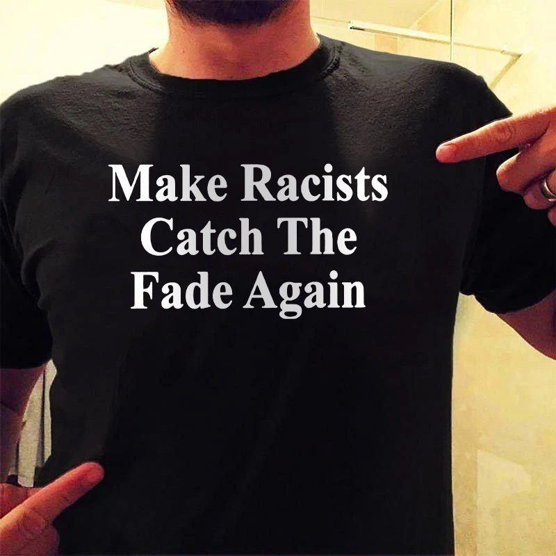 Make Racists Catch The Fade Again T-Shirts